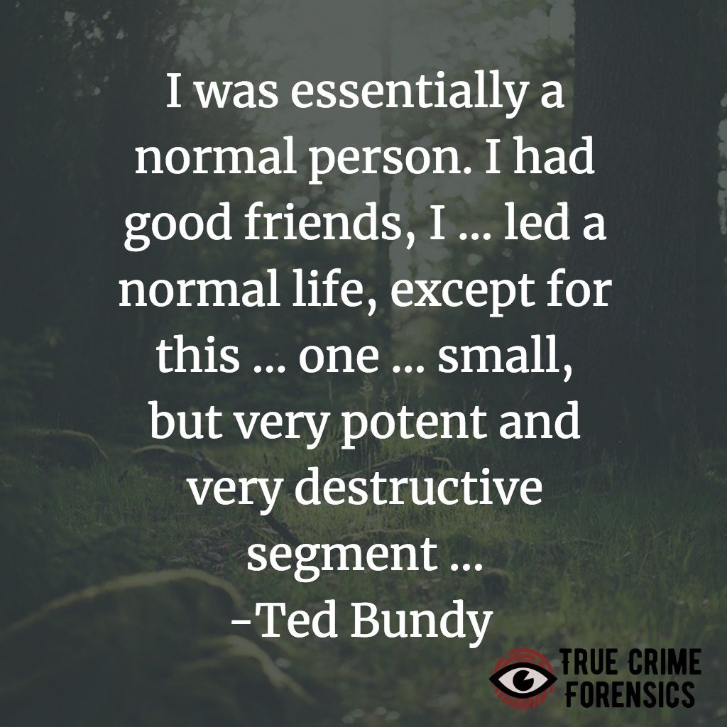 11 Ted Bundy Quotes Reveal How Serial Killers Think True Crime Forensics Podcasts Games Books Latest News